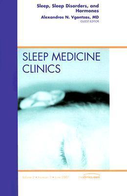 Sleep, Sleep Disorders, And Hormones, An Issue Of Sleep Medicine Clinics  by  Alexandros N. Vgontzas