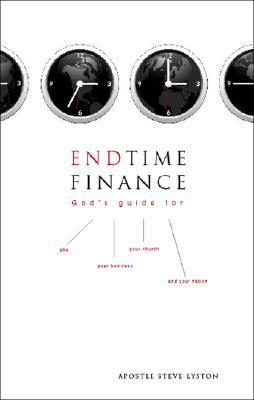 End-Time Finance: Gods Guide for You, Your Business, Your Church and Your Nation  by  Apostle Steve Lyston