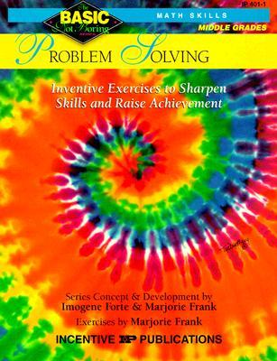 Problem Solving BASIC/Not Boring 6-8+: Inventive Exercises to Sharpen Skills and Raise Achievement  by  Imogene Forte