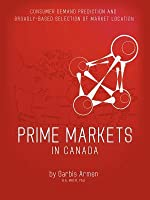 Prime Markets in Canada: Consumer Demand Prediction and Broadly - Based Selection of Market Location Garbis Armen
