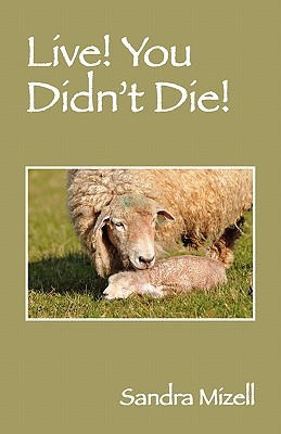 Live! You Didnt Die!  by  Sandra Mizell