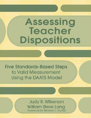 Assessing Teacher Dispositions: Five Standards-Based Steps to Valid Measurement Using the DAATS Model  by  Judy R. Wilkerson