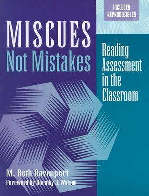 Miscues Not Mistakes: Reading Assessment in the Classroom M. Ruth Davenport