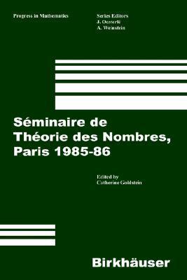 Seminaire de Theorie Des Nombres, Paris 1985 86 Robin Goldstein