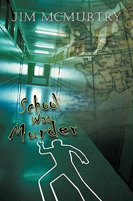 School Was Murder  by  Jim McMurtry
