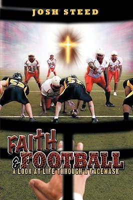 Faith & Football: A Look at Life Through a Facemask Josh Steed