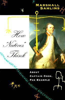 How Natives Think: About Captain Cook, For Example Marshall Sahlins