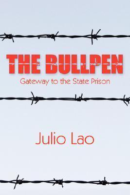 The Bullpen: Gateway To The State Prison Julio Lao