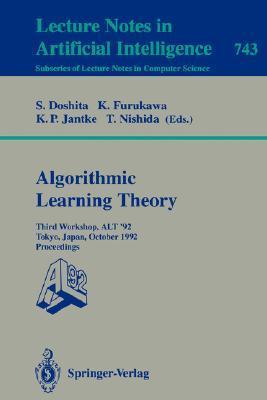 Algorithmic Learning Theory - Alt 92: Third Workshop, Alt 92, Tokyo, Japan, October 20-22, 1992. Proceedings  by  Shuji Doshita