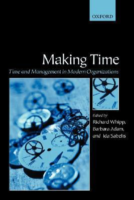 Making Time: Time and Management in Modern Organizations  by  Barbara Adam