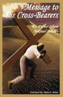 Message to the Cross Bearers  by  Fr Ishaia M. Bibawy