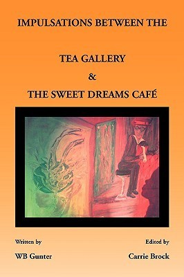 Impulsations Between the Tea Gallery and the Sweet Dreams Cafe  by  W.B. Gunter
