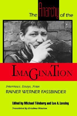 The Anarchy of the Imagination: Interviews, Essays, Notes  by  Rainer Werner Fassbinder