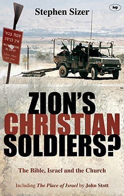 Zions Christian Soldiers?: The Bible, Israel and the Church  by  Stephen Sizer