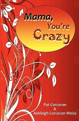 Mama, Youre Crazy!  by  Patricia Corcoran