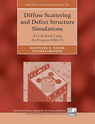 Diffuse Scattering and Defect Structure Simulations: A Cook Book Using the Program Discus  by  Reinhard B. Neder