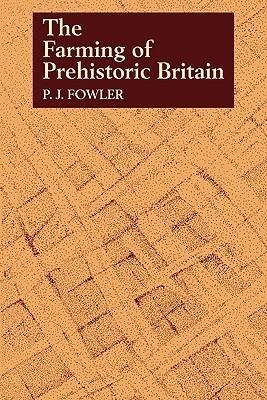 The Farming of Prehistoric Britain P. J. Fowler