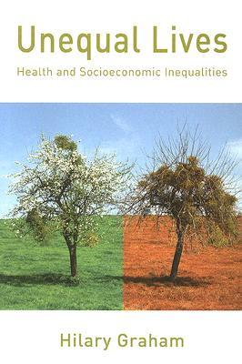 Unequal Lives: Health and Socio-Economic Inequalities Hilary Graham