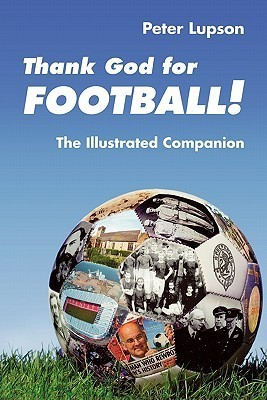 Thank God for Football! - The Illustrated Companion Lupson