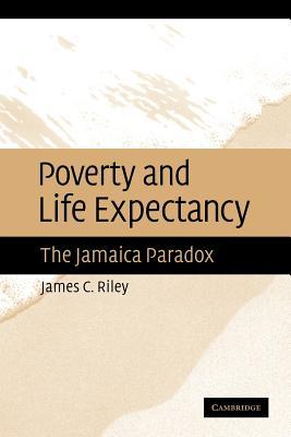Poverty and Life Expectancy: The Jamaica Paradox  by  James C. Riley
