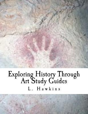 Exploring History Through Art: Study Guides: Pre-Historic - Ancient Rome L. Hawkins