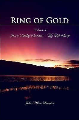 Ring of Gold, Volume 4: Jason Smiley Stewart - My Life Story John Milton Langdon