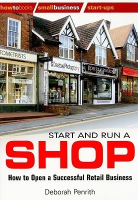 Start And Run A Shop: How To Open A Successful Retail Business  by  Deborah Penrith