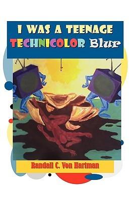 I Was a Teenage Technicolor Blur  by  Randall C. Von Hartman