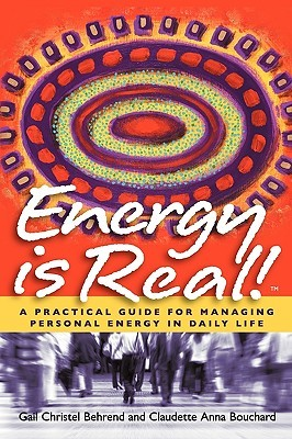Energy Is Real! -- A Practical Guide for Managing Personal Energy in Daily Life  by  Gail Christel Behrend