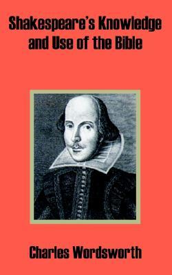 Shakespeares Knowledge and Use of the Bible Charles Wordsworth