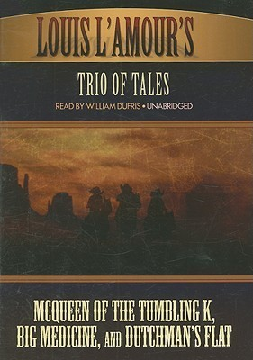 Louis LAmours Trio of Tales: McQueen of the Tumbling K, Big Medicine, and Dutchmans Flat  by  Louis LAmour
