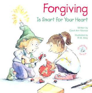 Forgiving: Is Smart for Your Heart Carol Ann Morrow