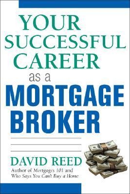 Your Successful Career as a Mortgage Broker David     Reed