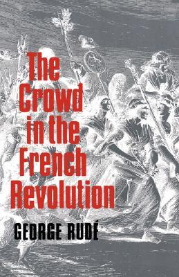 The Crowd in History: A Study of Popular Disturbances in France and England, 1730-1848 George Rudé