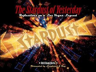 The Stardust of Yesterday: Reflections on a Las Vegas Legend Heidi Knapp Rinella