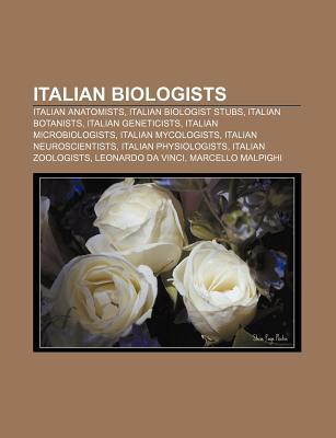 Italian Biologists: Marcello Malpighi, Lazzaro Spallanzani, Federica Sallusto, Giuseppe Sermonti, Massimo Pigliucci, Alberto Oliverio Books LLC