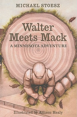 Walter Meets Mack: A Minnesota Adventure  by  Michael Stoesz