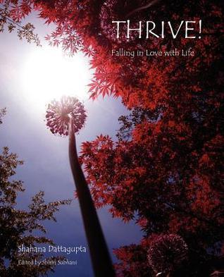 Thrive!: Falling in Love with Life Shahana Dattagupta