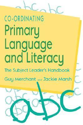 Co-Ordinating Primary Language and Literacy: The Subject Leaders Handbook  by  Guy Merchant