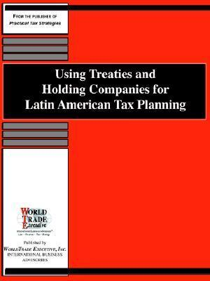 Using Treaties and Holding Companies for Latin American Tax Planning  by  Amanda D. Johnson