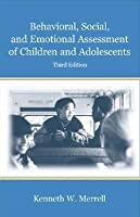 Behavioral, Social, and Emotional Assessment of Children and Adolescents  by  Kenneth W. Merrell