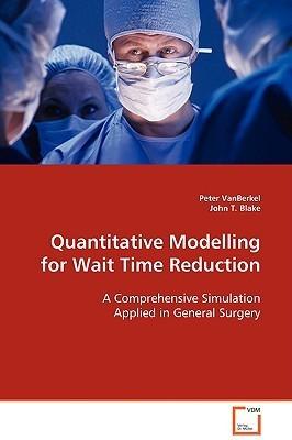Quantitative Modelling for Wait Time Reduction Peter VanBerkel