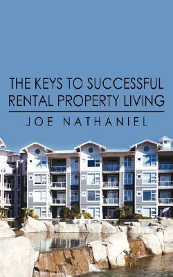 The Keys to Successful Rental Property Living  by  Joe Nathaniel