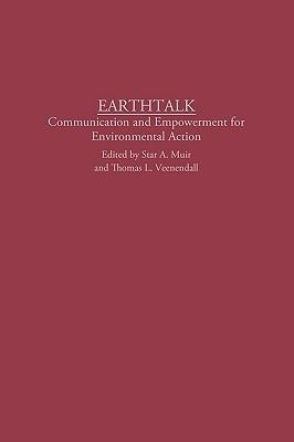 Earthtalk: Communication Empowerment for Environmental Action  by  Star A. Muir