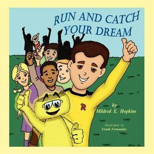 Run and Catch Your Dream  by  Mildred E. Hopkins