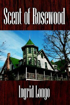 Scent of Rosewood Ingrid Longo