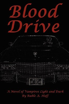 Blood Drive: A Novel of Vampires Dark and Light  by  Ruble A. Huff