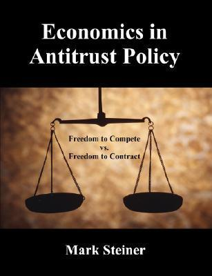 Economics in Antitrust Policy: Freedom to Compete Vs. Freedom to Contract Mark Steiner