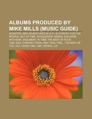 Albums Produced  by  Mike Mills (Music Guide): Monster, New Adventures in Hi-Fi, Automatic for the People, Out of Time, Accelerate, Green by Source Wikipedia
