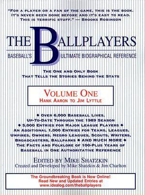 The Ballplayers, Hank Aaron to Jim Lyttle: Baseballs Ultimate Biographical Reference Mike Shatzkin
